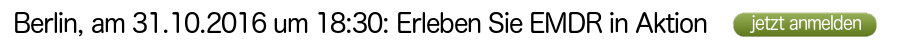 Erleben Sie EMDR in Aktion am 31.10.2016 in Berlin